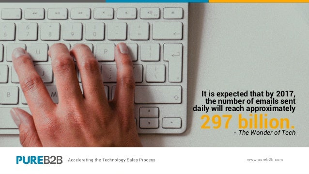 It is expected that by 2017, the number of emails sent daily will reach approximately 297 billion.- The Wonder of Tech