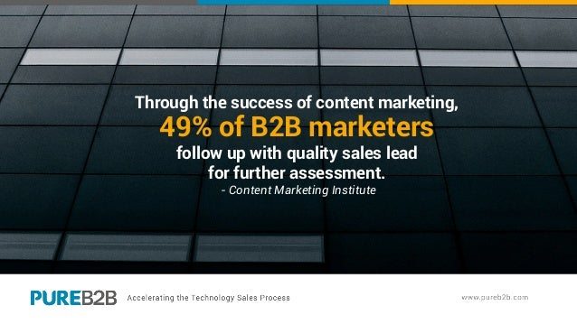 Through the success of content marketing, 49% of B2B marketers follow up with quality sales lead for further assessment. -...