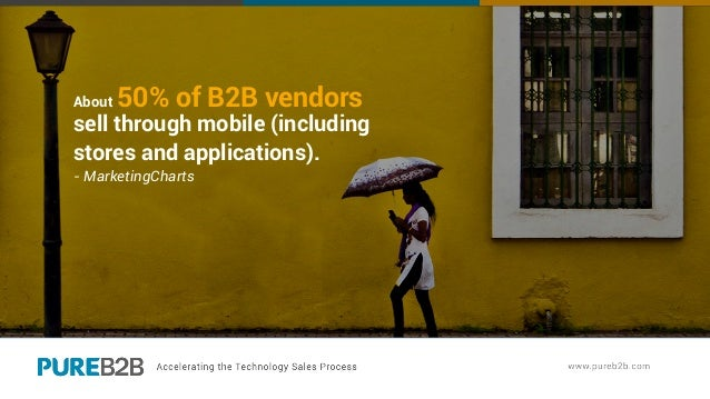 About 50% of B2B vendors sell through mobile (including stores and applications). - MarketingCharts