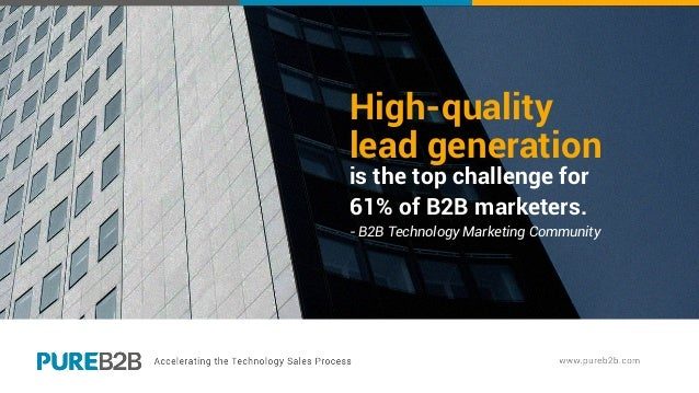 High-quality lead generation is the top challenge for 61% of B2B marketers. - B2B Technology Marketing Community