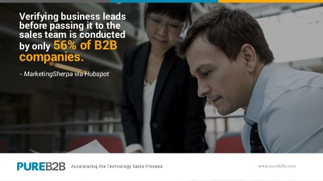 Verifying business leads before passing it to the sales team is conducted by only 56% of B2B companies. - MarketingSherpa ...