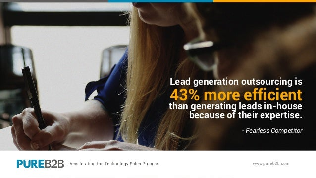 Lead generation outsourcing is 43% more efficient than generating leads in-house because of their expertise. - Fearless Co...