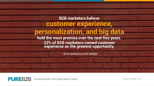 B2B marketers believe customer experience, personalization, and big data hold the most promise over the next five years. 2...