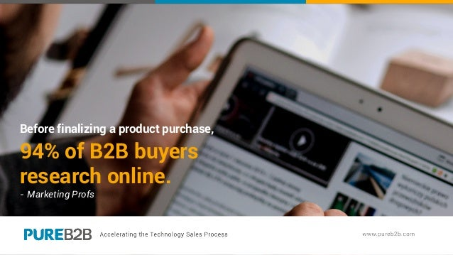 Before finalizing a product purchase, 94% of B2B buyers research online. - Marketing Profs