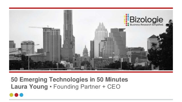 50 Emerging Technologies in 50 Minutes Laura Young • Founding Partner + CEO