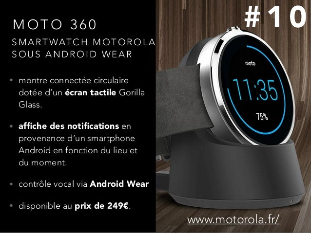 M O T O 3 6 0 • montre connectée circulaire dotée d'un écran tactile Gorilla Glass. • affiche des notifications en provenanc...