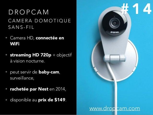 D R O P C A M • Camera HD, connectée en WiFi • streaming HD 720p + objectif à vision nocturne. • peut servir de baby-cam, ...