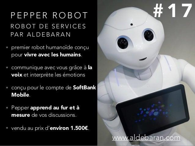 P E P P E R R O B O T • premier robot humanoïde conçu pour vivre avec les humains. • communique avec vous grâce à la voix ...