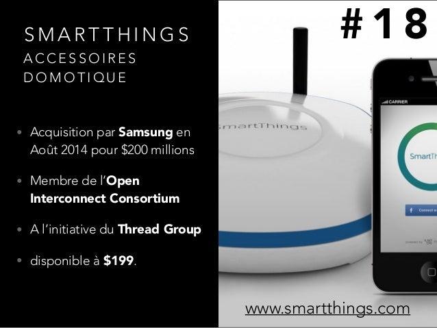 S M A R T T H I N G S • Acquisition par Samsung en Août 2014 pour $200 millions • Membre de l'Open Interconnect Consortium...