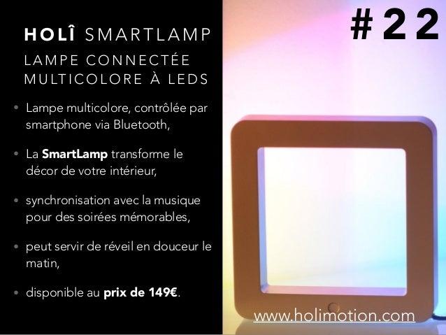 H O L Î S M A R T L A M P • Lampe multicolore, contrôlée par smartphone via Bluetooth, • La SmartLamp transforme le décor ...