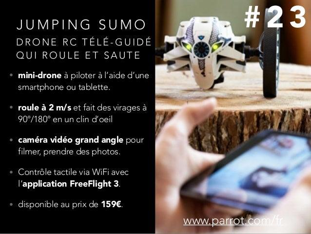 J U M P I N G S U M O • mini-drone à piloter à l'aide d'une smartphone ou tablette. • roule à 2 m/s et fait des virages à ...
