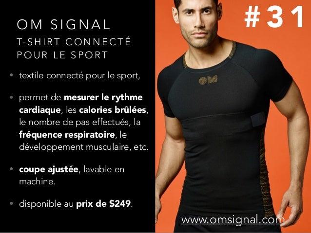 O M S I G N A L • textile connecté pour le sport, • permet de mesurer le rythme cardiaque, les calories brûlées, le nombre...