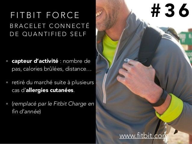 F I T B I T F O R C E • capteur d'activité : nombre de pas, calories brûlées, distance… • retiré du marché suite à plusieu...