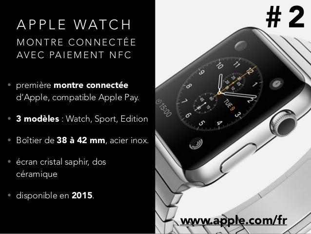 A P P L E WAT C H • première montre connectée d'Apple, compatible Apple Pay. • 3 modèles : Watch, Sport, Edition • Boîtier...