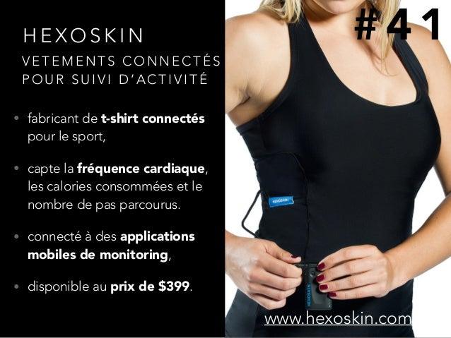 H E X O S K I N • fabricant de t-shirt connectés pour le sport, • capte la fréquence cardiaque, les calories consommées et...