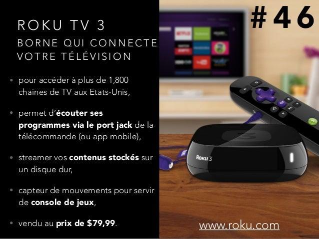 R O K U T V 3 • pour accéder à plus de 1,800 chaines de TV aux Etats-Unis, • permet d'écouter ses programmes via le port j...