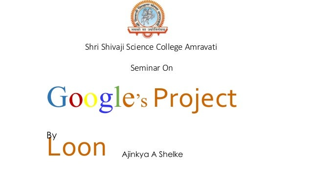 Shri Shivaji Science College Amravati  Seminar On  Google's Project  Loon  By  Ajinkya A Shelke