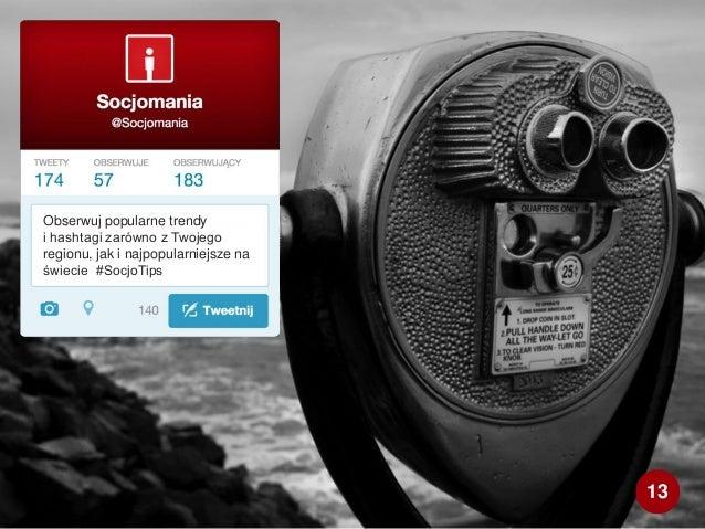 Obserwuj popularne trendy i hashtagi zarówno z Twojego regionu, jak i najpopularniejsze na świecie #SocjoTips 13