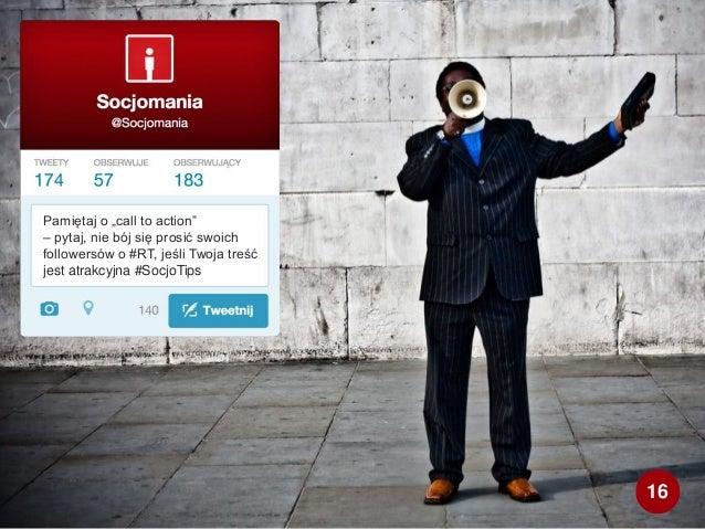 """Pamiętaj o """"call to action"""" – pytaj, nie bój się prosić swoich followersów o #RT, jeśli Twoja treść jest atrakcyjna #Socjo..."""