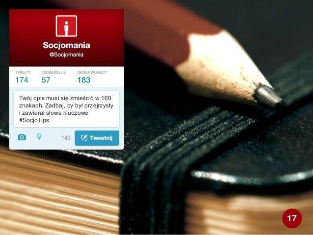 Twój opis musi się zmieścić w 160 znakach. Zadbaj, by był przejrzysty i zawierał słowa kluczowe #SocjoTips 17