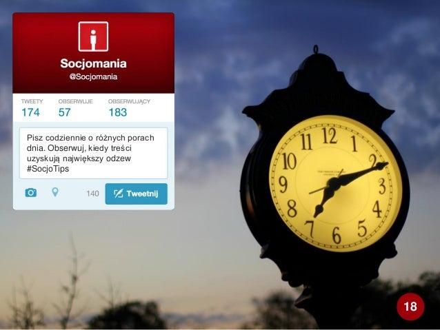Pisz codziennie o różnych porach dnia. Obserwuj, kiedy treści uzyskują największy odzew #SocjoTips 18