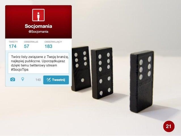 Twórz listy związane z Twoją branżą, najlepiej publiczne. Uporządkujesz dzięki temu twitterowy stream #SocjoTips 21