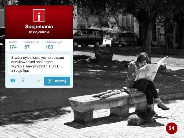 Stwórz cykle tematyczne opisane dedykowanymi hashtagami. Wyrabiaj nawyk czytania SIEBIE #SocjoTips 24