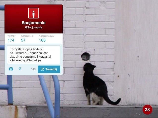 Korzystaj z opcji #odkryj na Twitterze. Zobacz co jest aktualnie popularne i korzystaj z tej wiedzy #SocjoTips 28