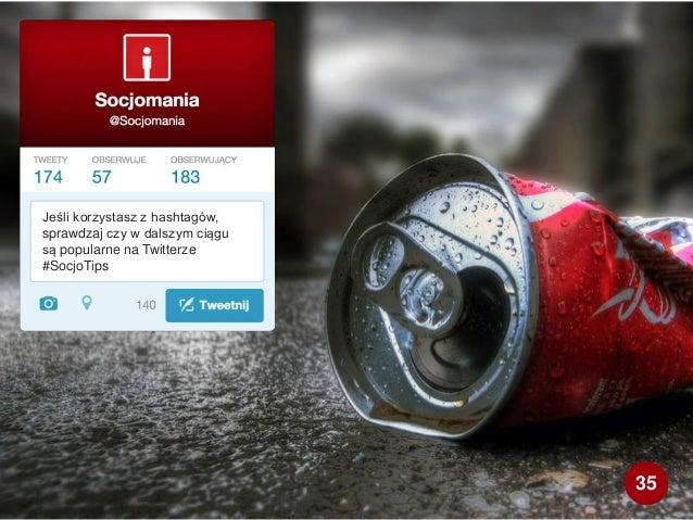 Jeśli korzystasz z hashtagów, sprawdzaj czy w dalszym ciągu są popularne na Twitterze #SocjoTips 35