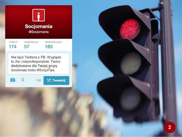 Nie łącz Twittera z FB. Wygląda to źle i nieprofesjonalnie. Twórz dedykowane dla Twojej grupy docelowej treści #SocjoTips 2