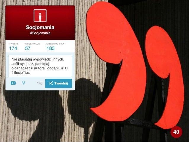 Nie plagiatuj wypowiedzi innych. Jeśli cytujesz, pamiętaj o oznaczeniu autora i dodaniu #RT #SocjoTips 40