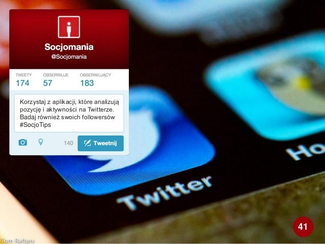 Korzystaj z aplikacji, które analizują pozycję i aktywności na Twitterze. Badaj również swoich followersów #SocjoTips 41