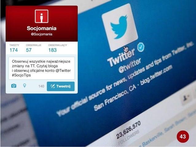 Obserwuj wszystkie najważniejsze zmiany na TT. Czytaj bloga i obserwuj oficjalne konto @Twitter #SocjoTips 43