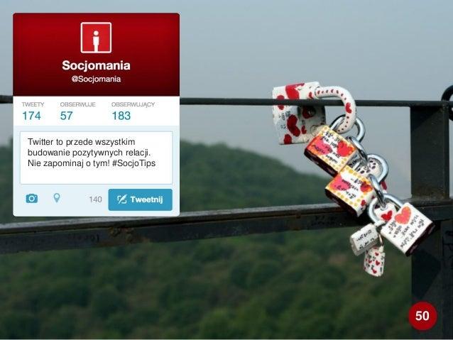Twitter to przede wszystkim budowanie pozytywnych relacji. Nie zapominaj o tym! #SocjoTips 50