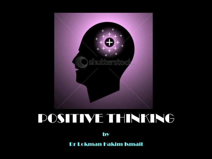 POSITIVE THINKING Dr Lokman Hakim Ismail by