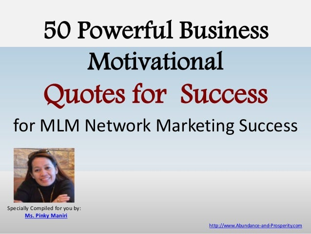 50 Powerful Business Motivational Quotes for Success for MLM Network Marketing Success http://www.Abundance-and-Prosperity...