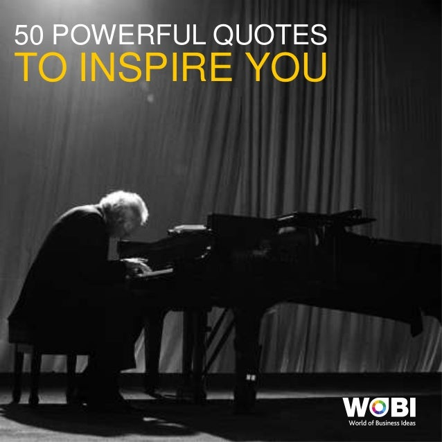 TO INSPIRE YOU 50 POWERFUL QUOTES