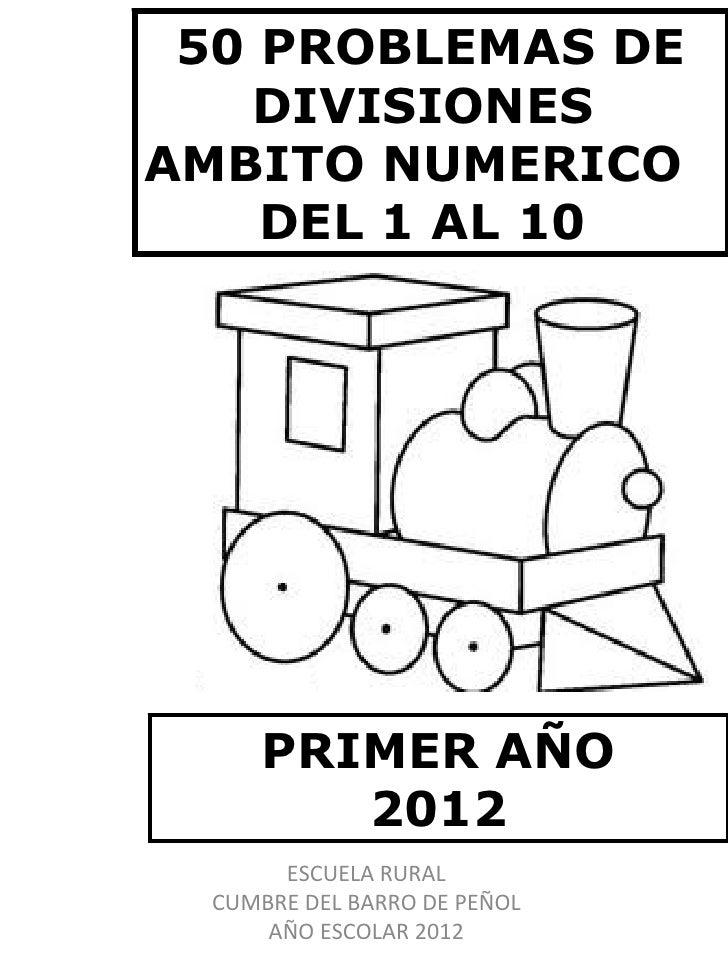 50 PROBLEMAS DE   DIVISIONESAMBITO NUMERICO    DEL 1 AL 10      PRIMER AÑO         2012       ESCUELA RURAL  CUMBRE DEL BA...