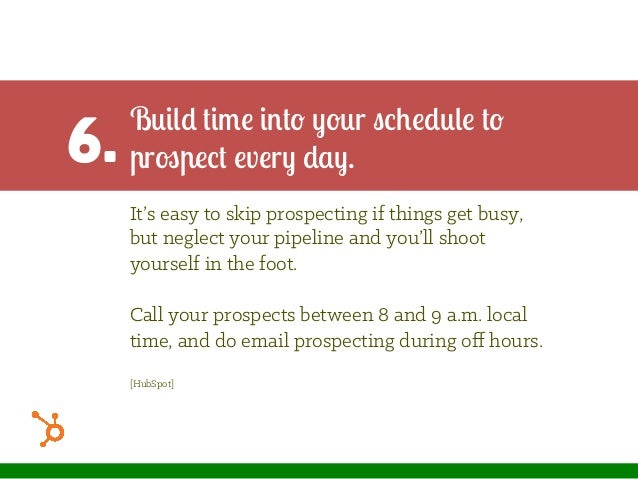 6. Build time into your schedule to prospect every day. It's easy to skip prospecting if things get busy, but neglect your...