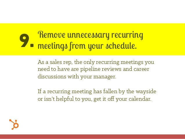 9. Remove unnecessary recurring meetings from your schedule. As a sales rep, the only recurring meetings you need to have ...