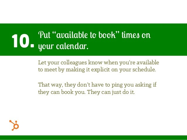 "10. Put ""available to book"" times on your calendar. Let your colleagues know when you're available to meet by making it ex..."