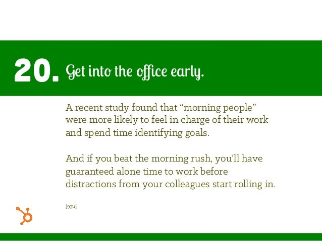 "20. Get into the office early. A recent study found that ""morning people"" were more likely to feel in charge of their work a..."