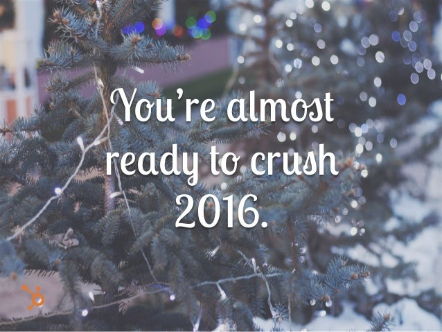 You're almost ready to crush 2016.