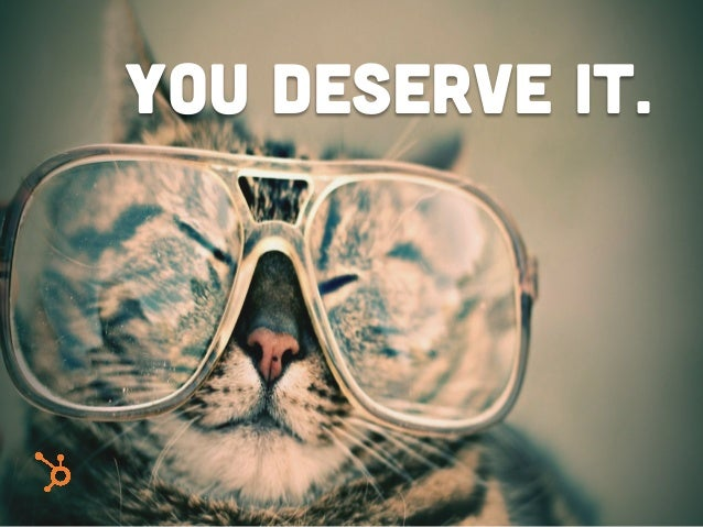 You deserve it.