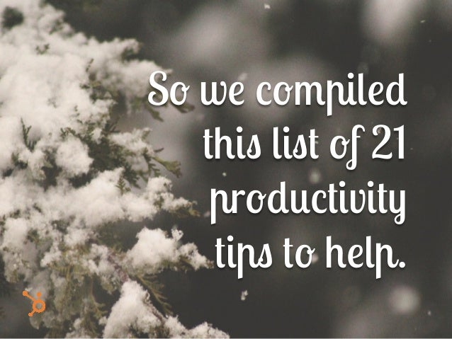 So we compiled this list of 21 productivity tips to help.