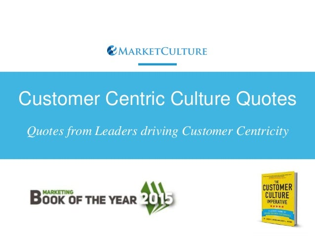 Customer Centric Culture Quotes Quotes from Leaders driving Customer Centricity