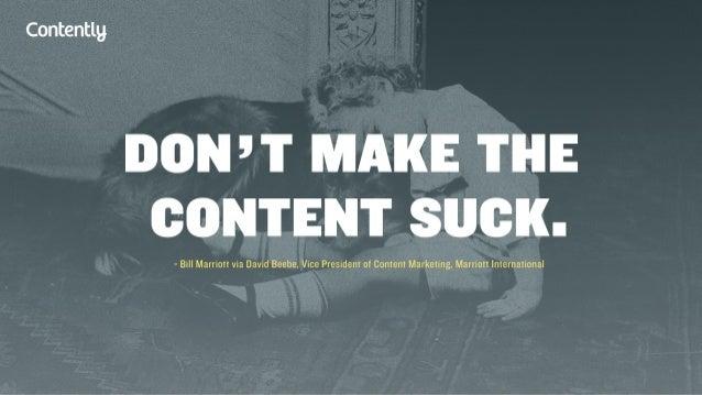 Contentlg  DON'T MAKE THE CONTENT SUCK.   - Bill Marriott via David Beebe,  Vice President of Content Marketing,  Marriott...