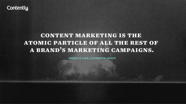 Contentlg  CONTENT MARKETING IS THE ATOMIC PARTICLE OF ALL THE REST OF A BRAND'S MARKETING CAMPAIGNS.   -REBECCA LIEB,  AL...
