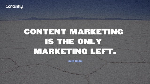 Contentlg  CONTENT MARKETING IS THE ONLY MARKETING LEFT.   -Seth Godin