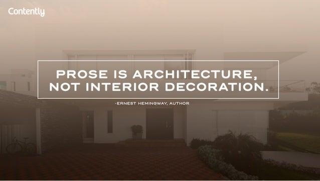 Contentlg  PROSE IS ARCHITECTURE,  NOT INTERIOR DECORATION.   -ERN EST H EMINGWAY.  AUTHOR